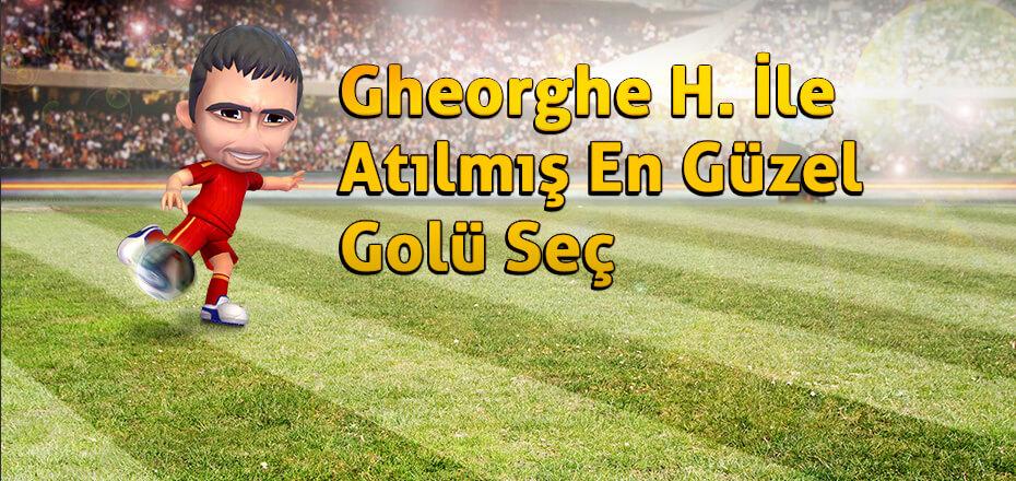Gheorghe H. ile Atılmış En Güzel Golü Sen Seç!