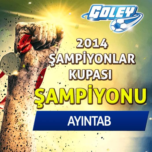 Goley 2014 Şampiyonlar Kupası Büyük Finali Sonuçlandı!